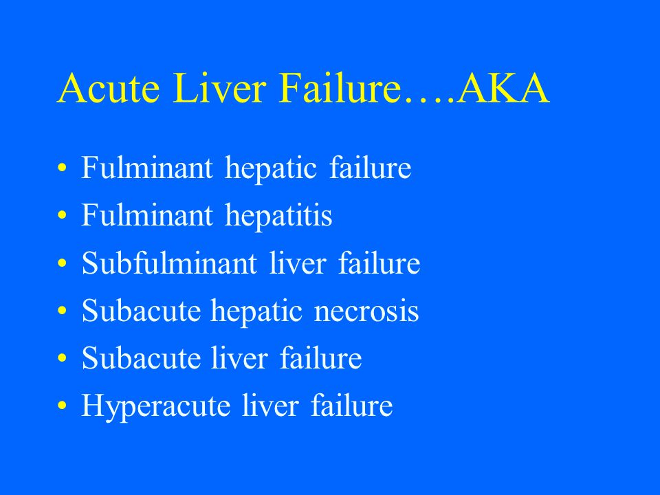 Acute Liver Failure….AKA