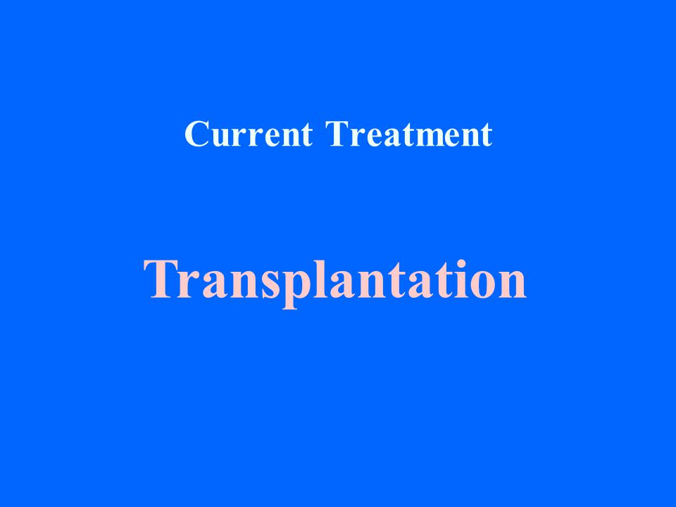 Current Treatment Transplantation