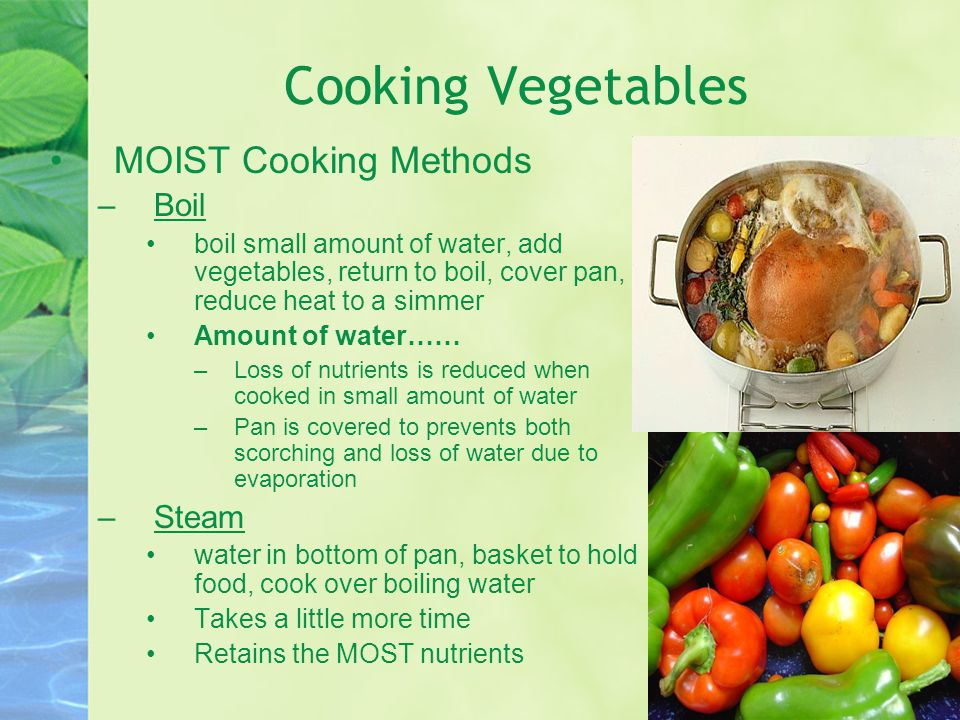 Cooking Vegetables MOIST Cooking Methods Boil Steam