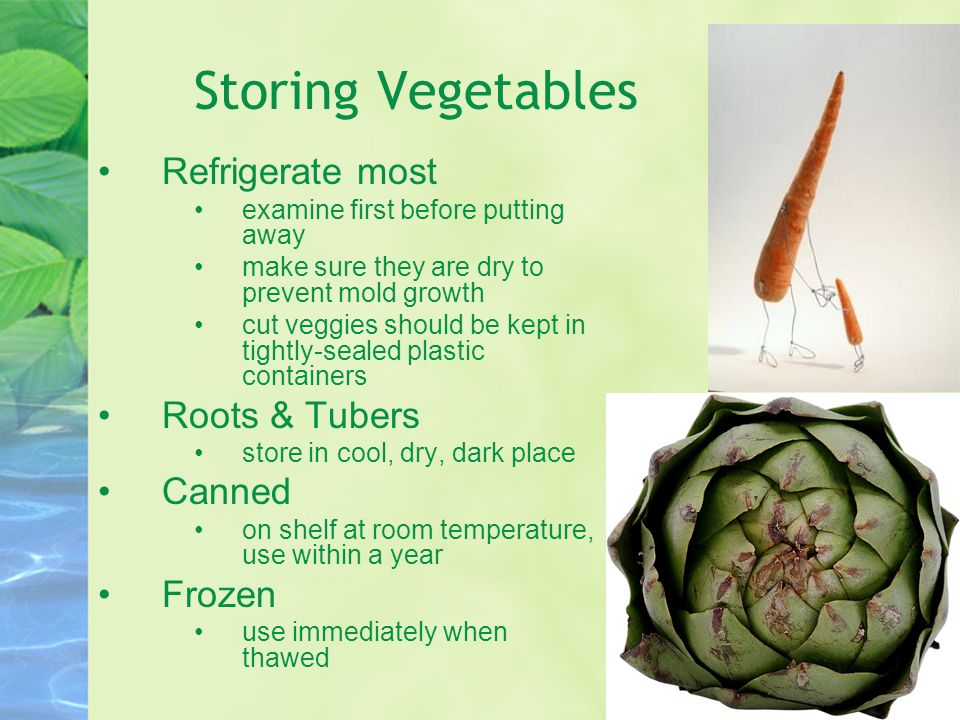 Storing Vegetables Refrigerate most Roots & Tubers Canned Frozen