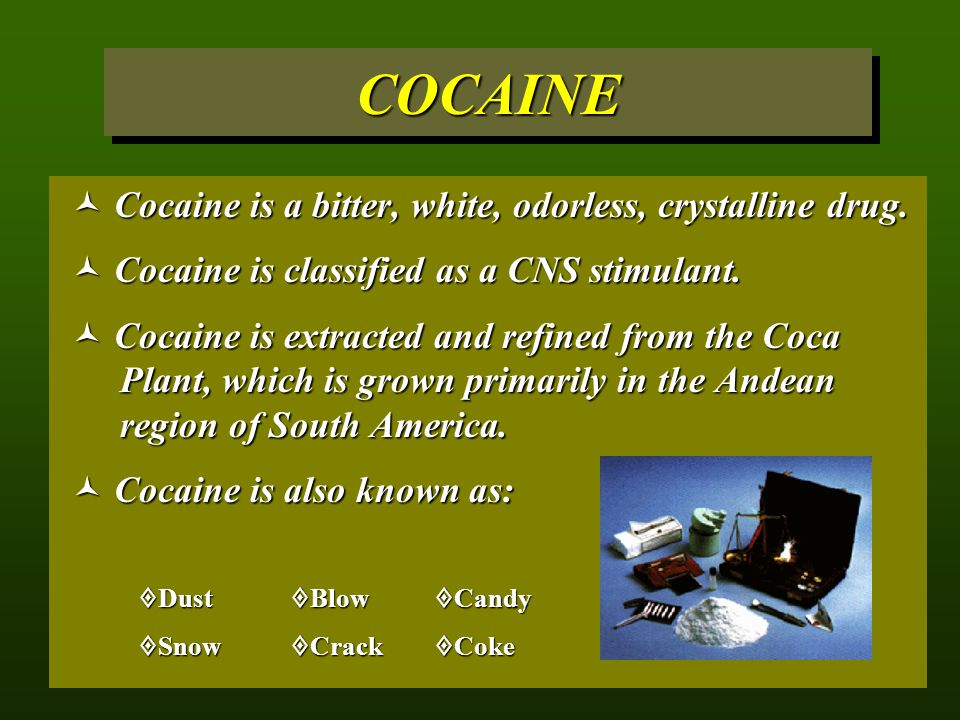 COCAINE Cocaine is a bitter, white, odorless, crystalline drug.