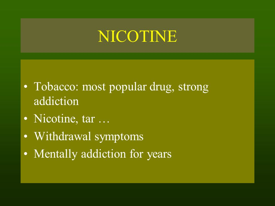 NICOTINE Tobacco: most popular drug, strong addiction Nicotine, tar …