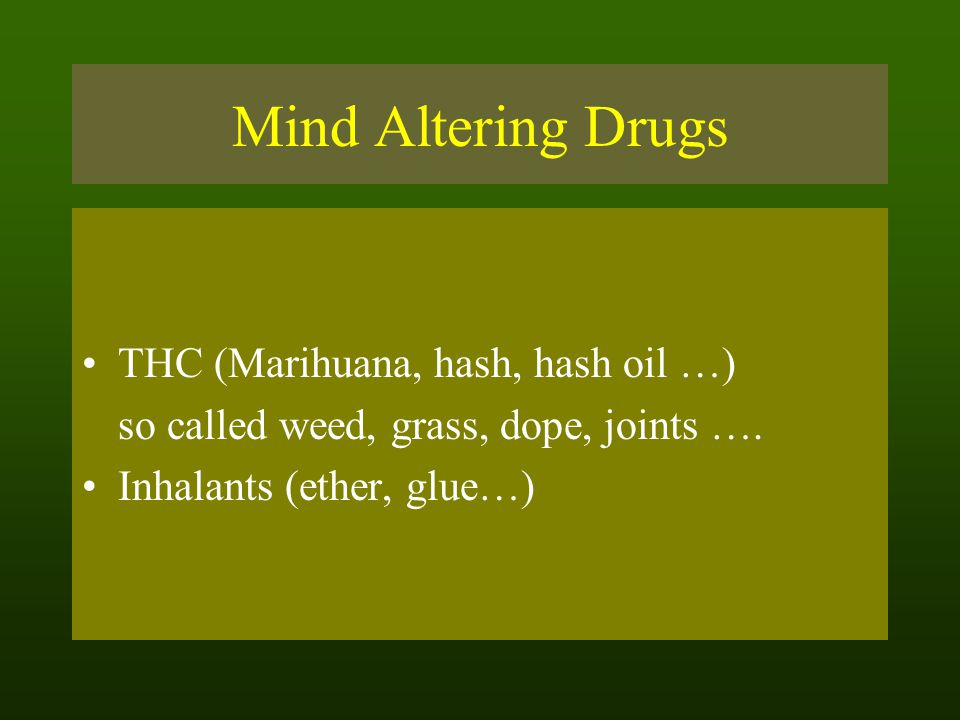 Mind Altering Drugs THC (Marihuana, hash, hash oil …)