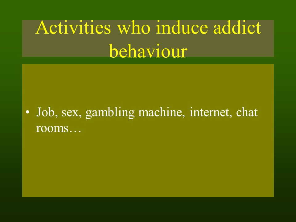 Activities who induce addict behaviour