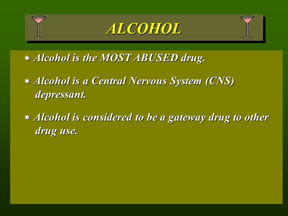 ALCOHOL Alcohol is the MOST ABUSED drug.