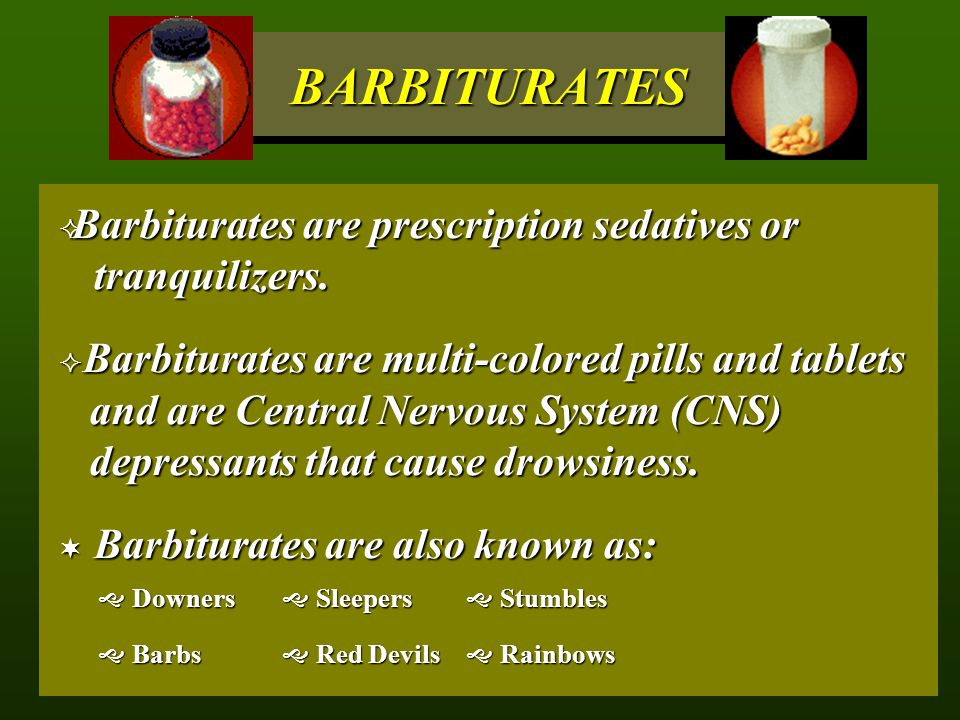 BARBITURATES Barbiturates are prescription sedatives or tranquilizers.