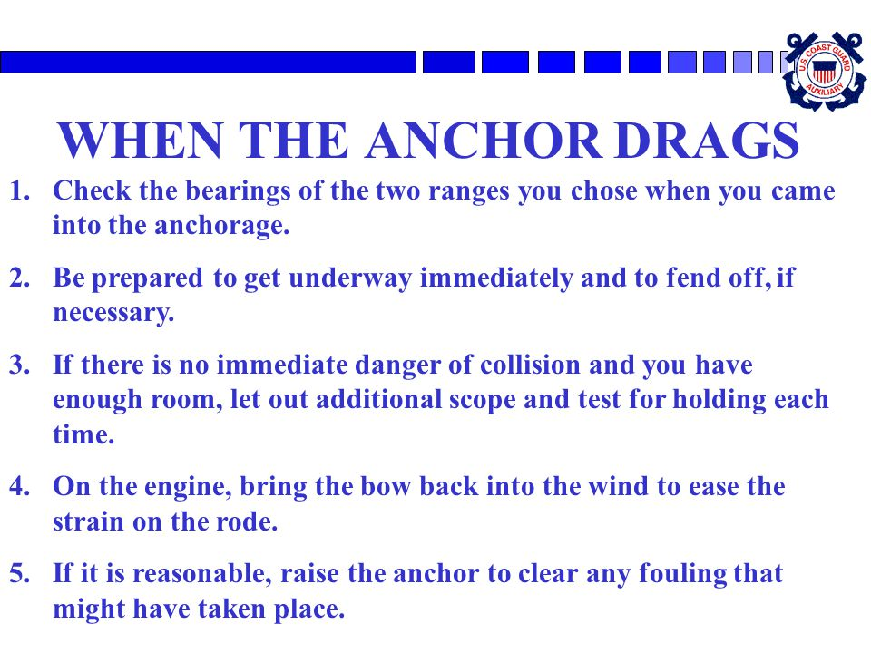 WHEN THE ANCHOR DRAGS Check the bearings of the two ranges you chose when you came into the anchorage.