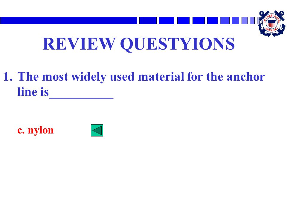REVIEW QUESTYIONS The most widely used material for the anchor line is__________ c. nylon