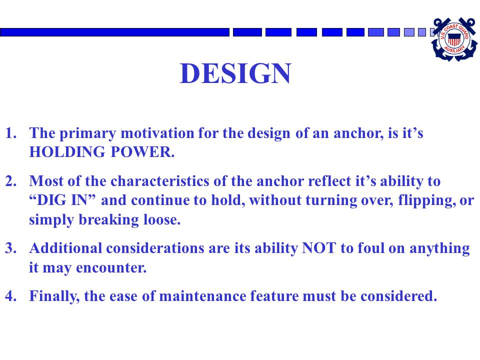 DESIGN The primary motivation for the design of an anchor, is it's HOLDING POWER.