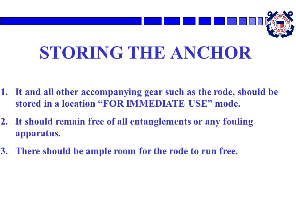 STORING THE ANCHOR It and all other accompanying gear such as the rode, should be stored in a location FOR IMMEDIATE USE mode.