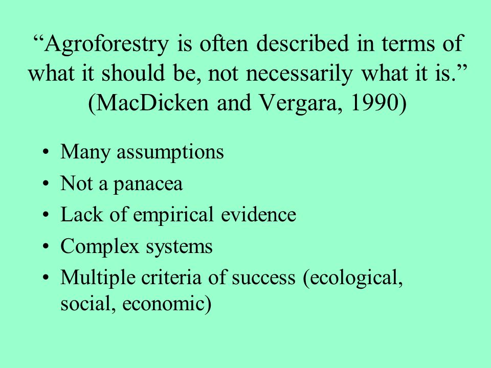 Agroforestry is often described in terms of what it should be, not necessarily what it is. (MacDicken and Vergara, 1990)