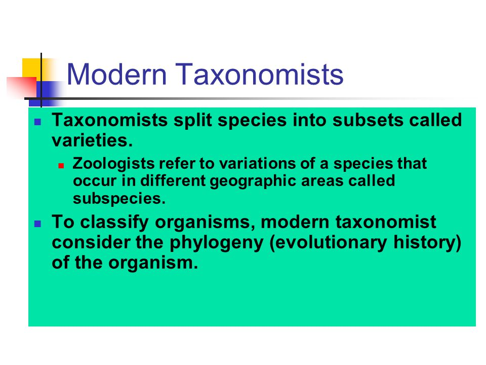 Modern Taxonomists Taxonomists split species into subsets called varieties.