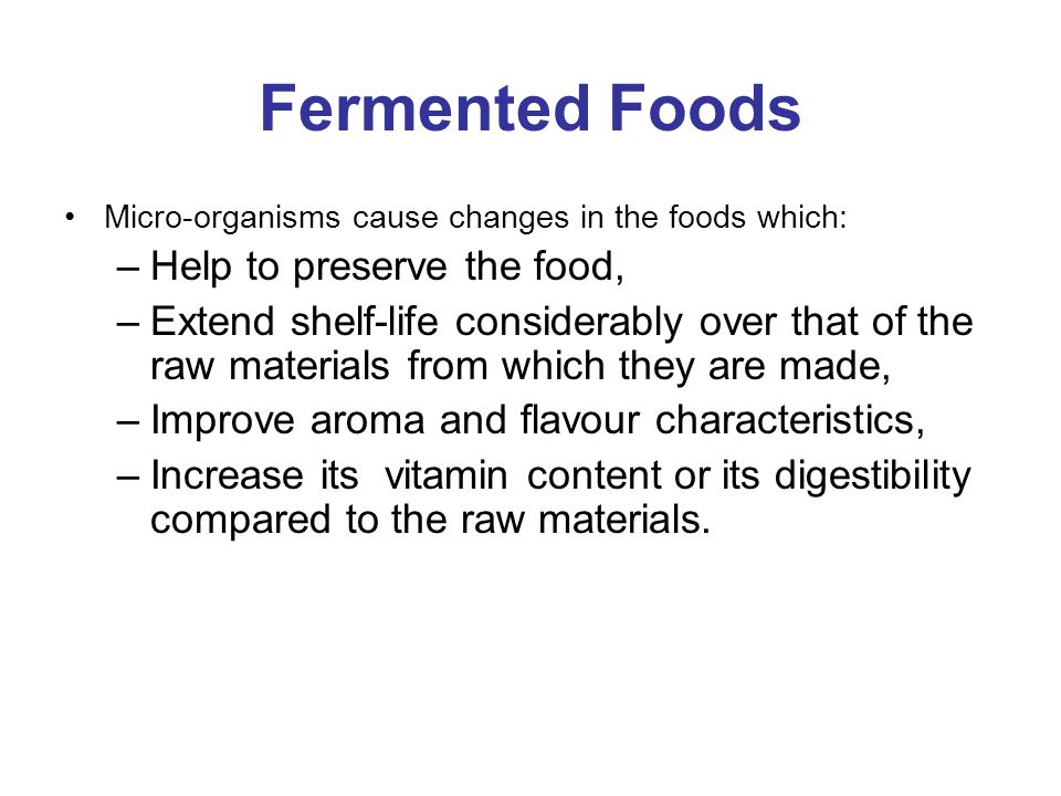 Fermented Foods Help to preserve the food,