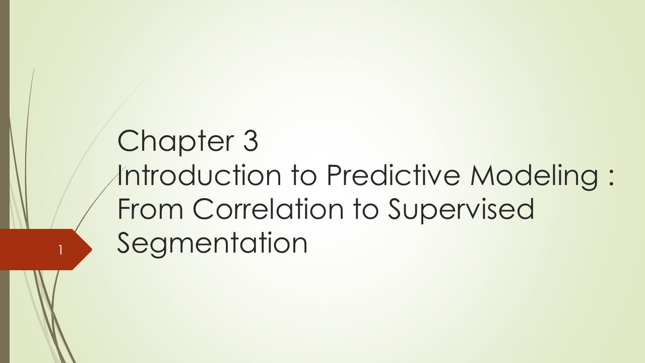 Chapter 3 Introduction to Predictive Modeling : From Correlation to Supervised Segmentation