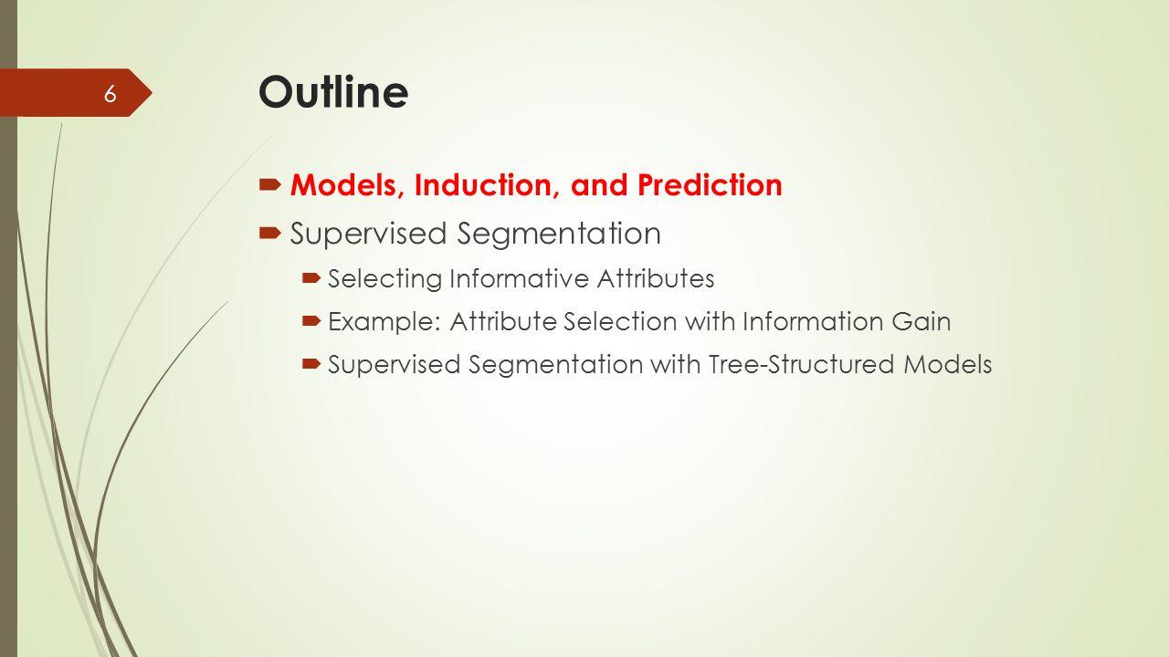 Outline Models, Induction, and Prediction Supervised Segmentation