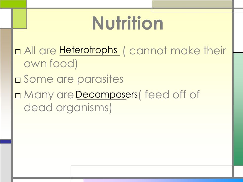 Nutrition All are ___________ ( cannot make their own food)