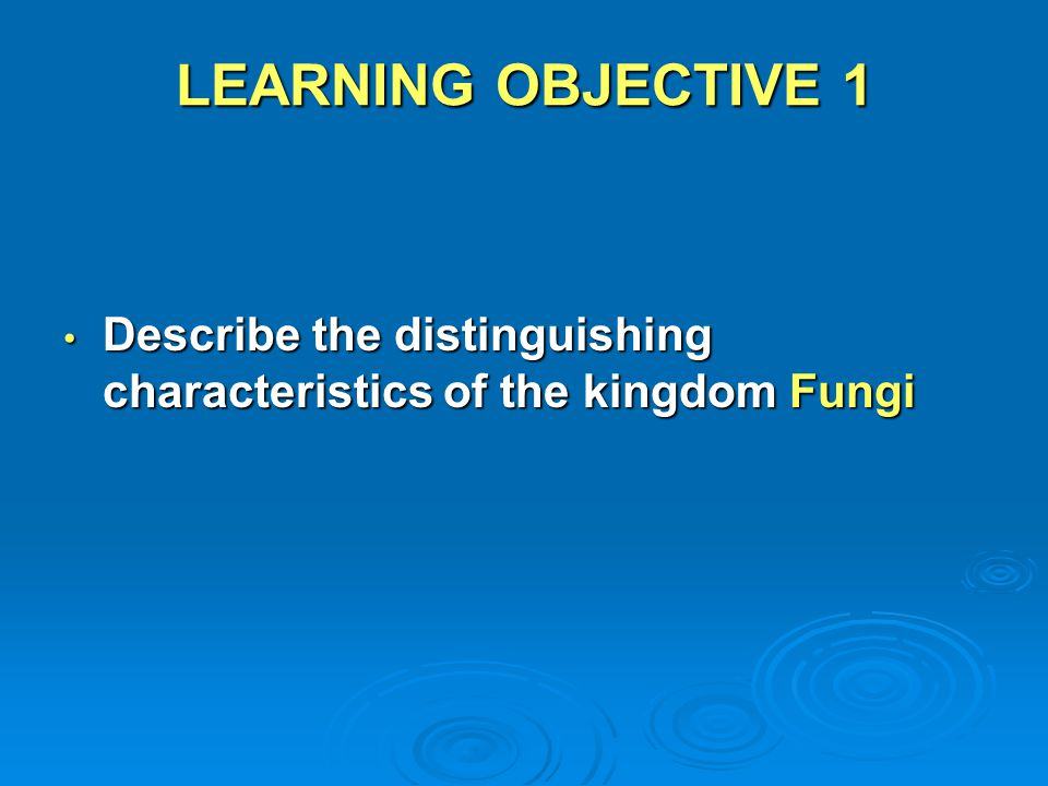 LEARNING OBJECTIVE 1 Describe the distinguishing characteristics of the kingdom Fungi
