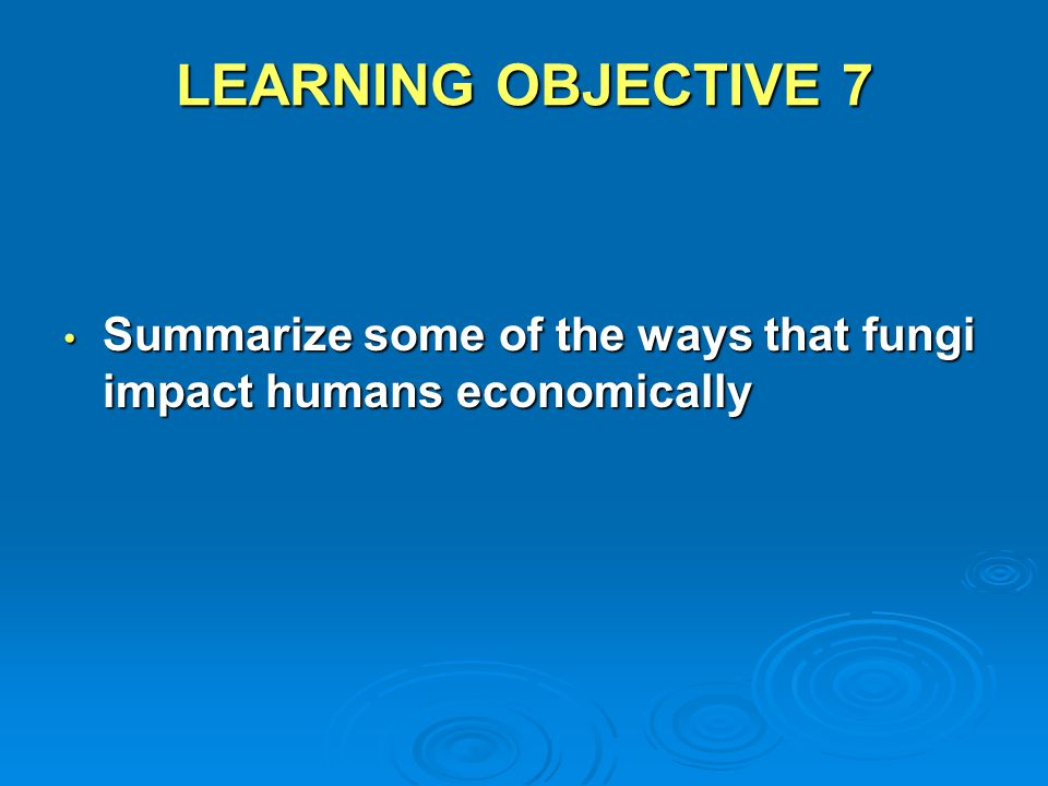 LEARNING OBJECTIVE 7 Summarize some of the ways that fungi impact humans economically