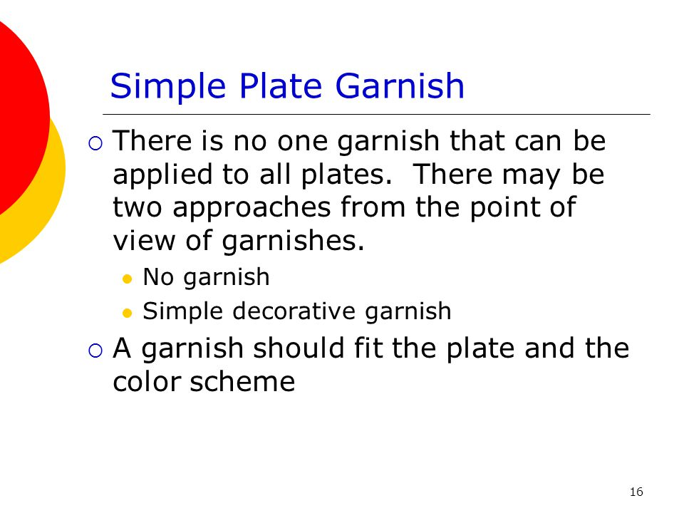 Simple Plate Garnish There is no one garnish that can be applied to all plates. There may be two approaches from the point of view of garnishes.