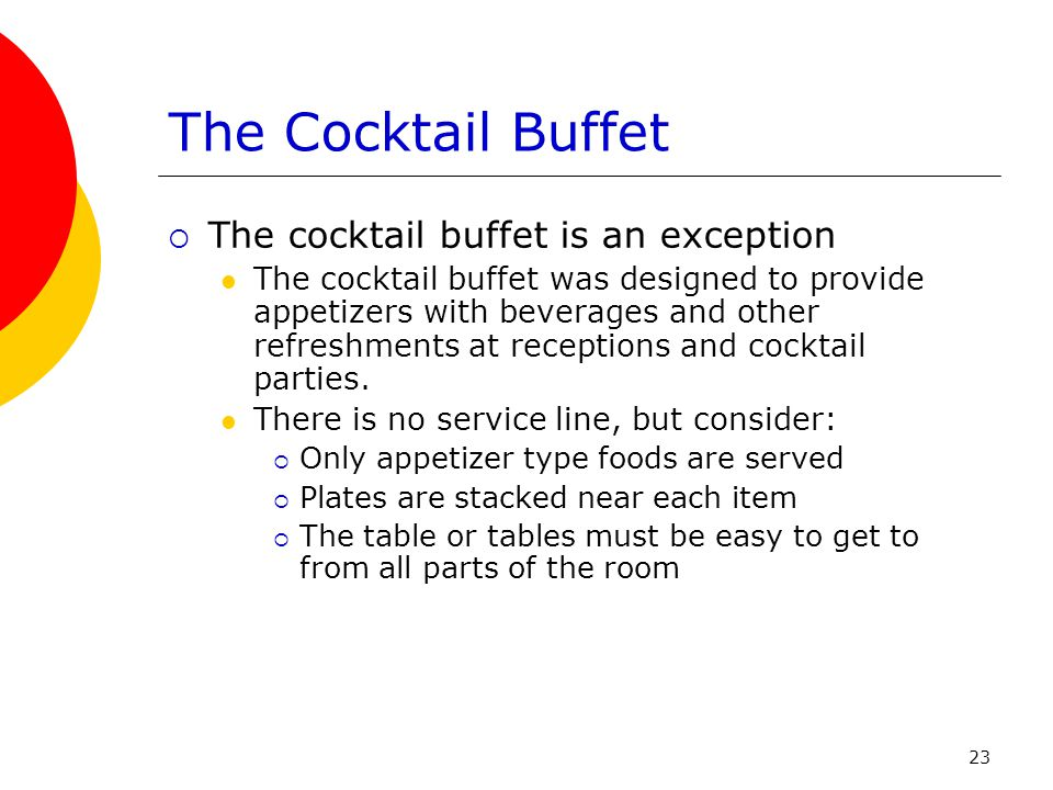 The Cocktail Buffet The cocktail buffet is an exception