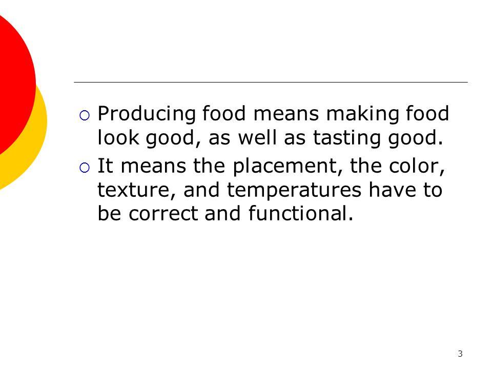 Producing food means making food look good, as well as tasting good.