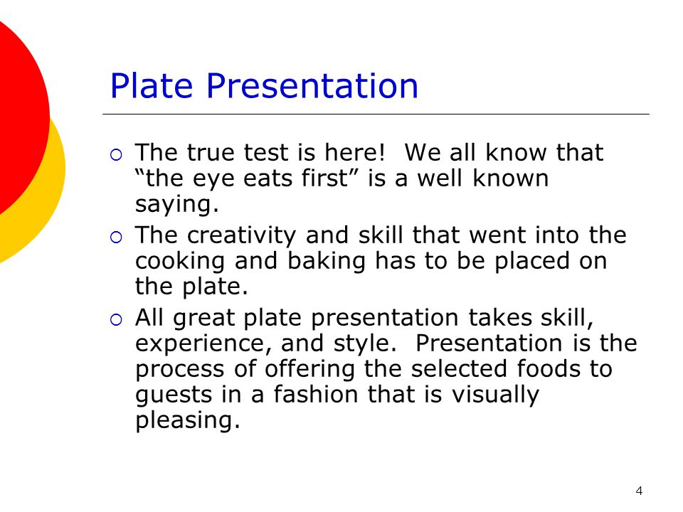 Plate Presentation The true test is here! We all know that the eye eats first is a well known saying.