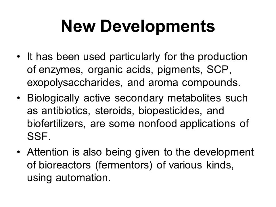 New Developments It has been used particularly for the production of enzymes, organic acids, pigments, SCP, exopolysaccharides, and aroma compounds.