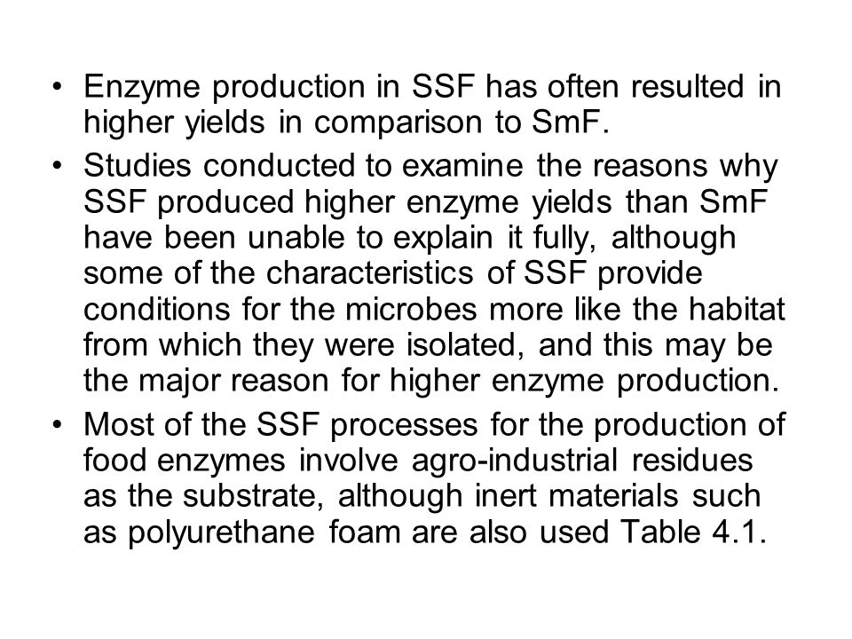 Enzyme production in SSF has often resulted in higher yields in comparison to SmF.