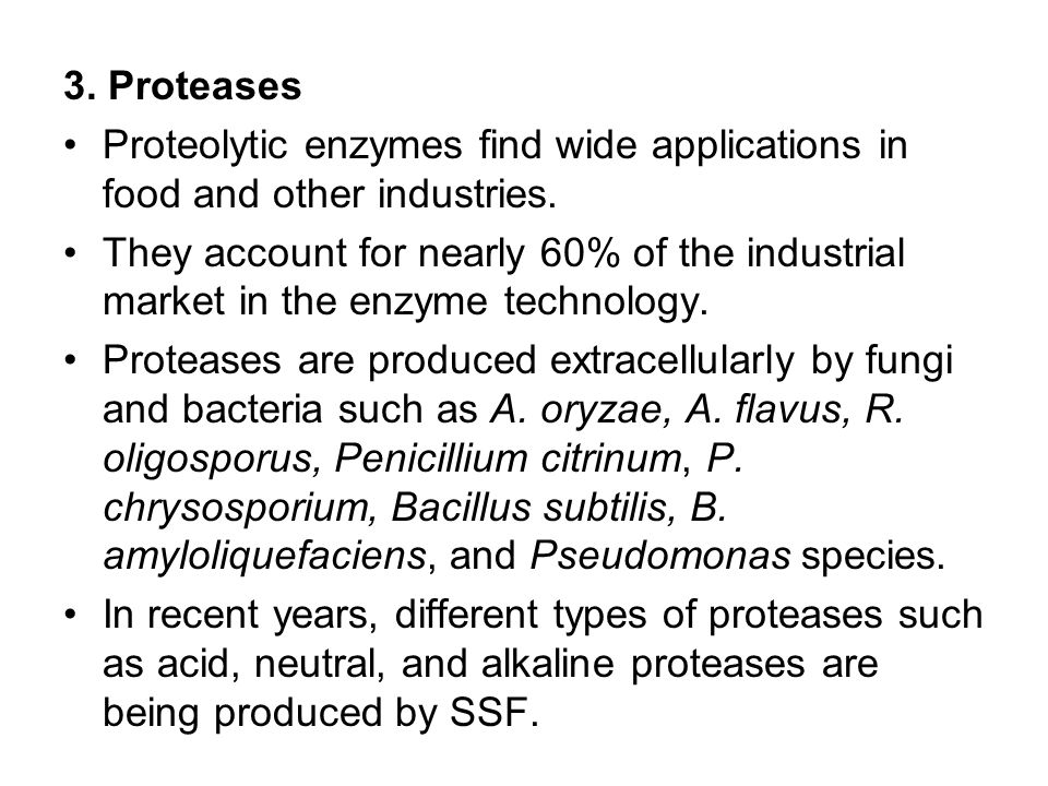 3. Proteases Proteolytic enzymes find wide applications in food and other industries.