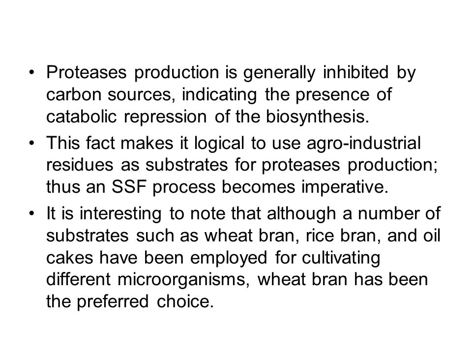 Proteases production is generally inhibited by carbon sources, indicating the presence of catabolic repression of the biosynthesis.
