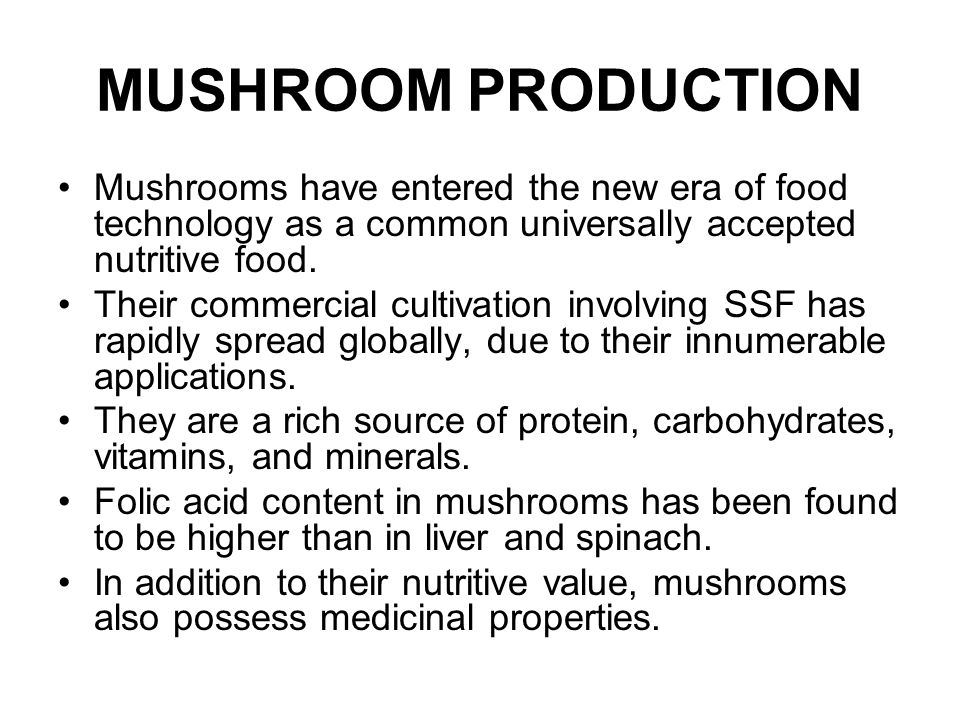 MUSHROOM PRODUCTION Mushrooms have entered the new era of food technology as a common universally accepted nutritive food.
