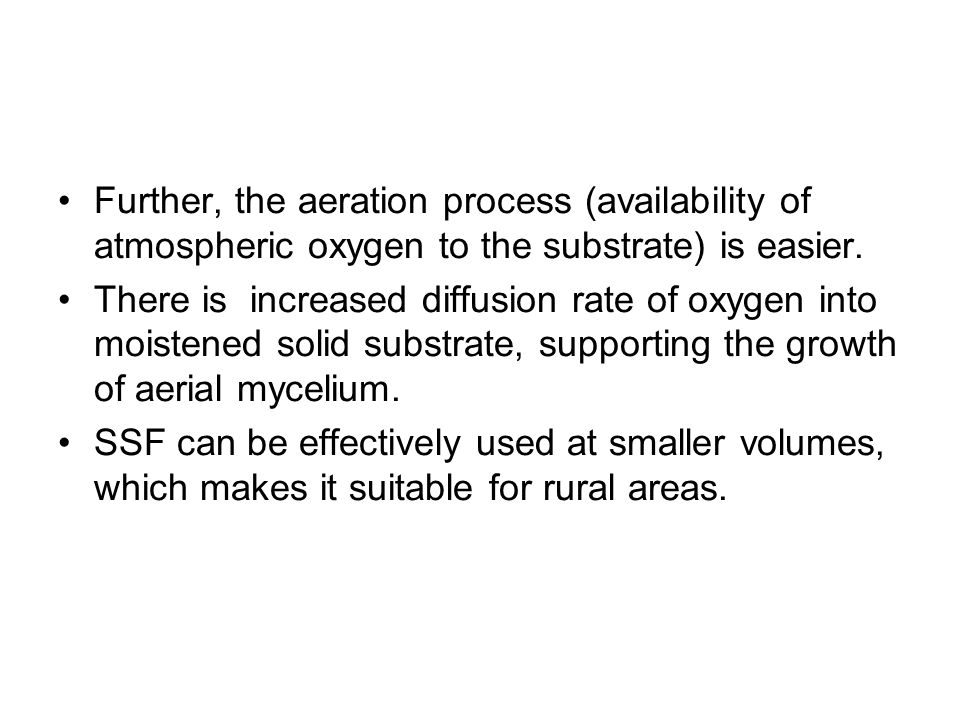 Further, the aeration process (availability of atmospheric oxygen to the substrate) is easier.