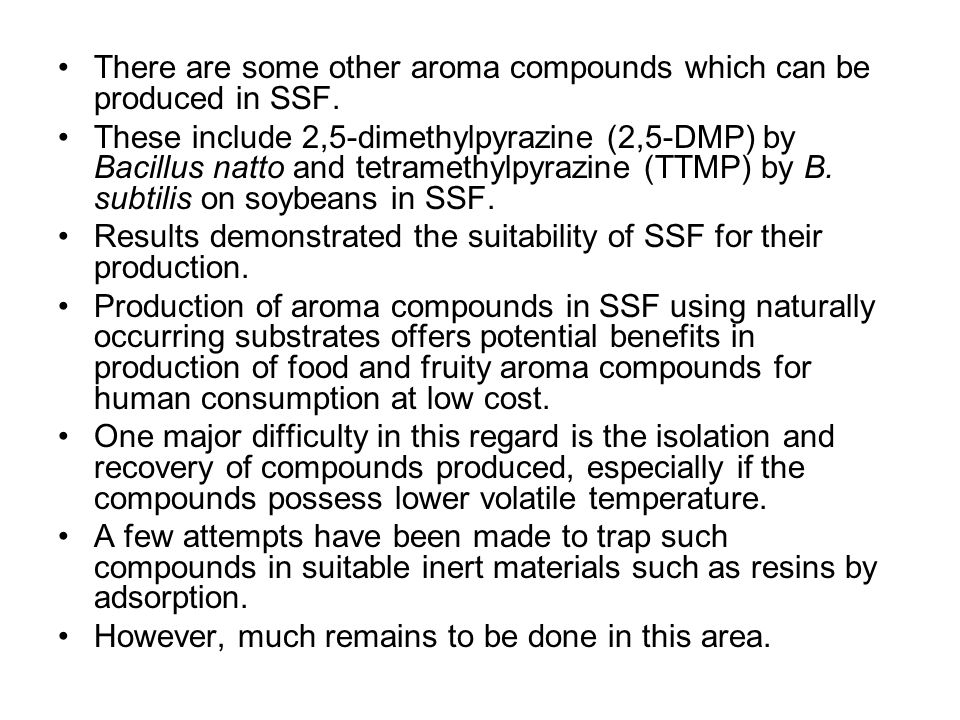 There are some other aroma compounds which can be produced in SSF.