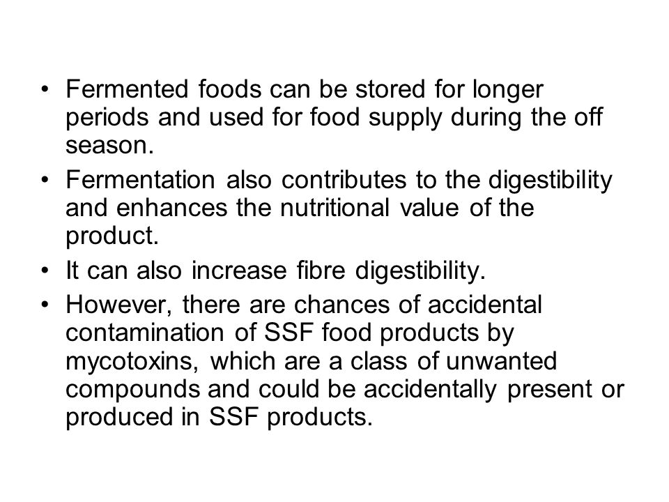 Fermented foods can be stored for longer periods and used for food supply during the off season.