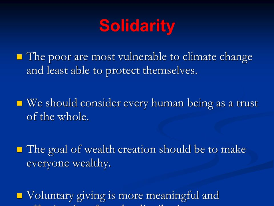Solidarity The poor are most vulnerable to climate change and least able to protect themselves.