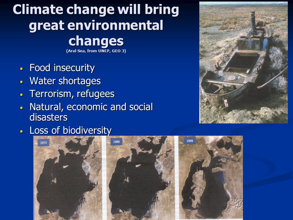 Climate change will bring great environmental changes (Aral Sea, from UNEP, GEO 3)