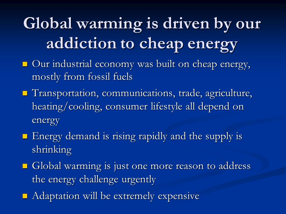 Global warming is driven by our addiction to cheap energy