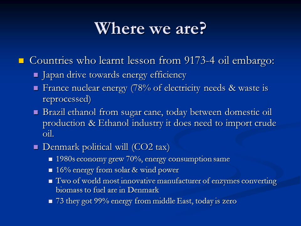 Where we are Countries who learnt lesson from 9173-4 oil embargo: