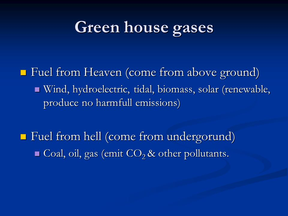 Green house gases Fuel from Heaven (come from above ground)