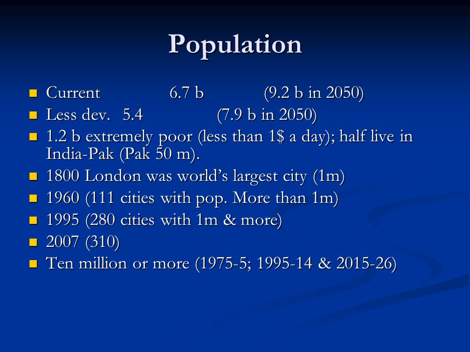Population Current 6.7 b (9.2 b in 2050) Less dev. 5.4 (7.9 b in 2050)