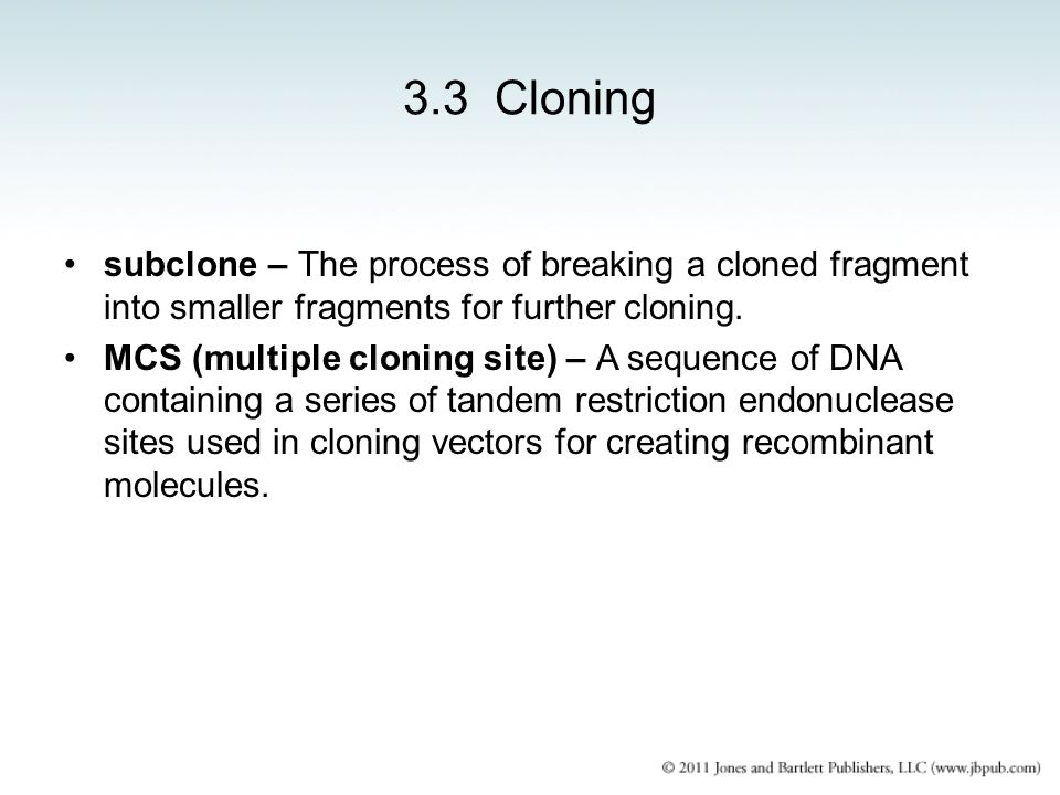 3.3 Cloning subclone – The process of breaking a cloned fragment into smaller fragments for further cloning.