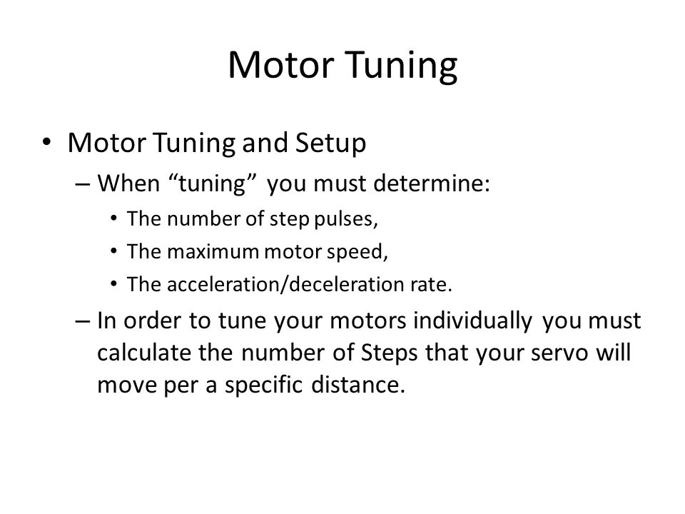 Motor Tuning Motor Tuning and Setup When tuning you must determine: