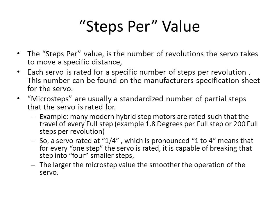 Steps Per Value The Steps Per value, is the number of revolutions the servo takes to move a specific distance,