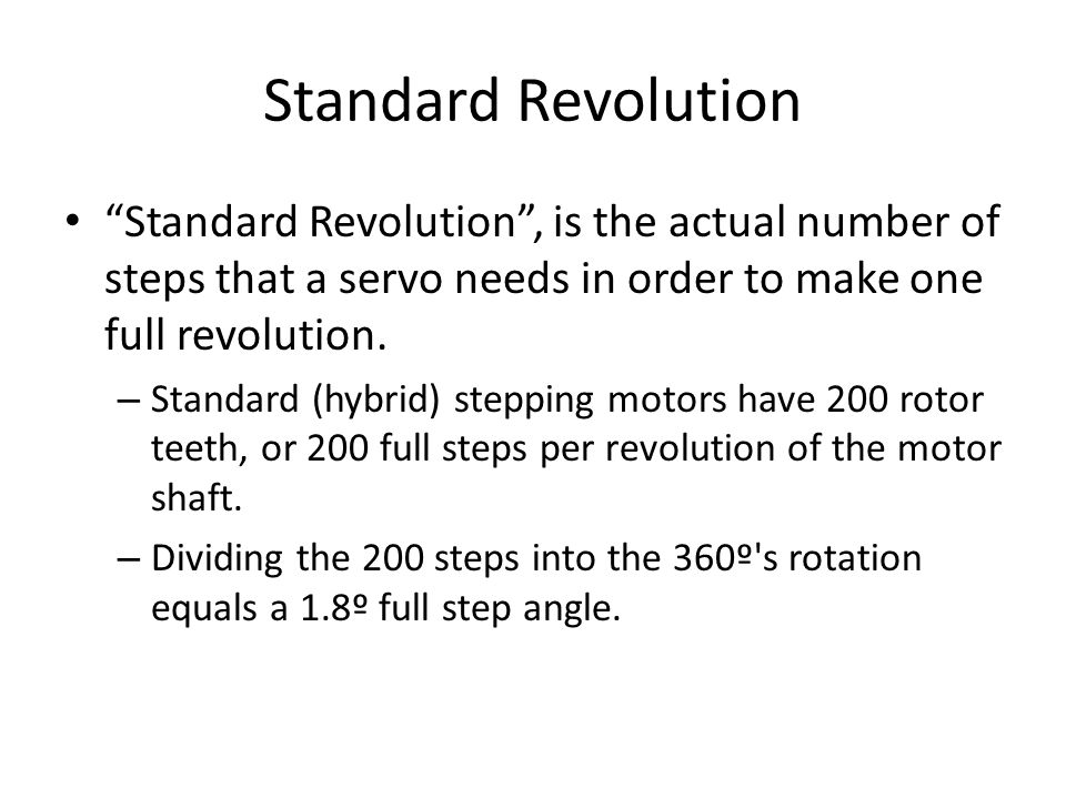 Standard Revolution Standard Revolution , is the actual number of steps that a servo needs in order to make one full revolution.