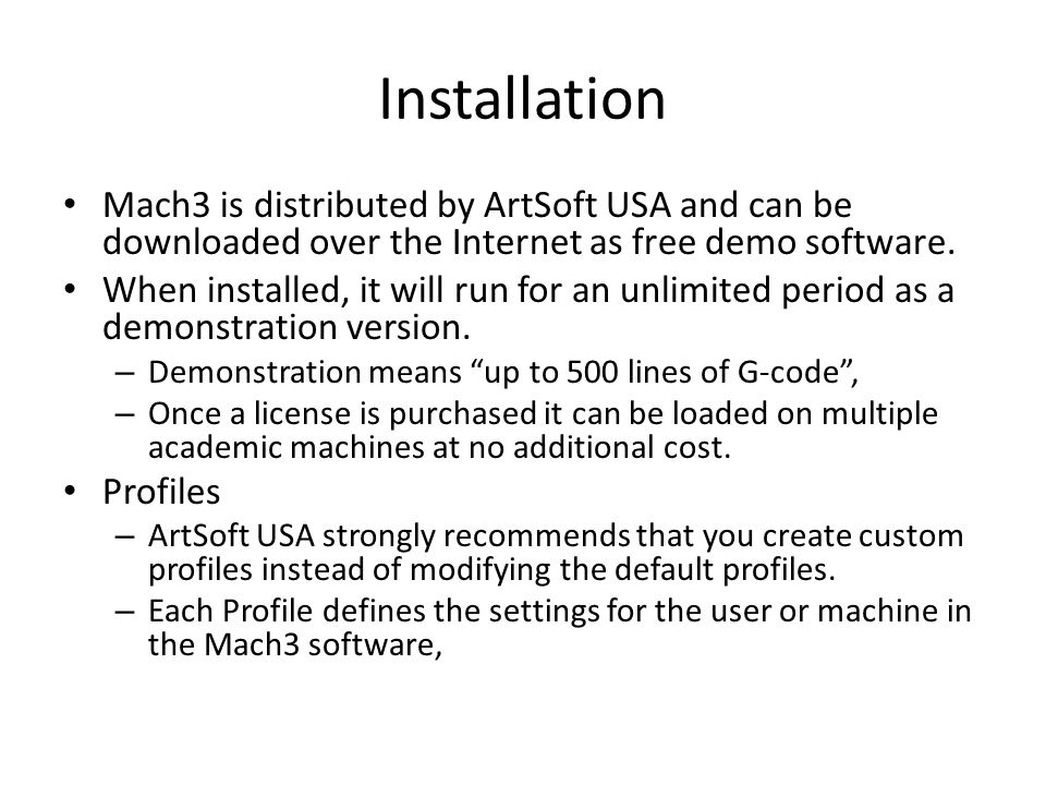 Installation Mach3 is distributed by ArtSoft USA and can be downloaded over the Internet as free demo software.