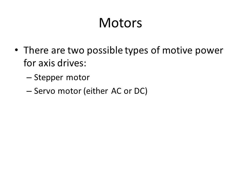 Motors There are two possible types of motive power for axis drives: