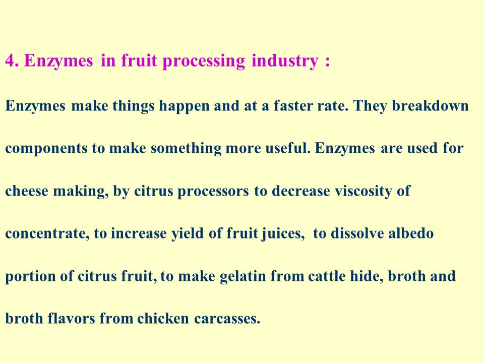 4. Enzymes in fruit processing industry : Enzymes make things happen and at a faster rate.