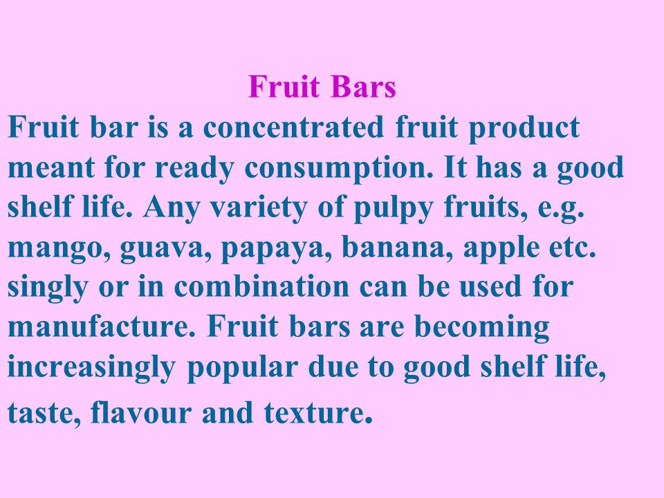 Fruit Bars Fruit bar is a concentrated fruit product meant for ready consumption.