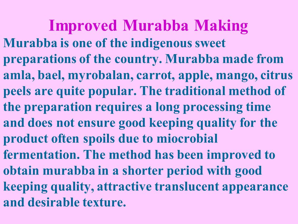 Improved Murabba Making Murabba is one of the indigenous sweet preparations of the country.