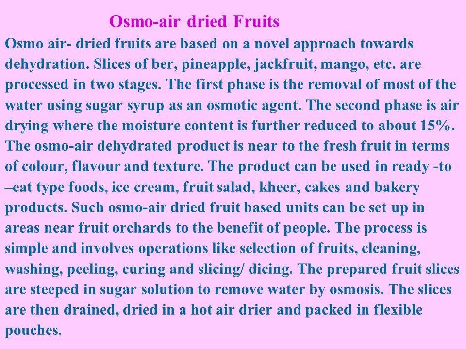 Osmo-air dried Fruits Osmo air- dried fruits are based on a novel approach towards dehydration.